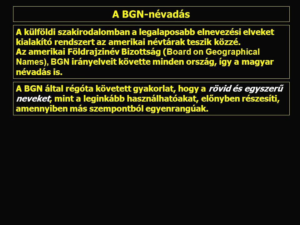 A BGN-névadás A külföldi szakirodalomban a legalaposabb elnevezési elveket kialakító rendszert az amerikai névtárak teszik közzé.