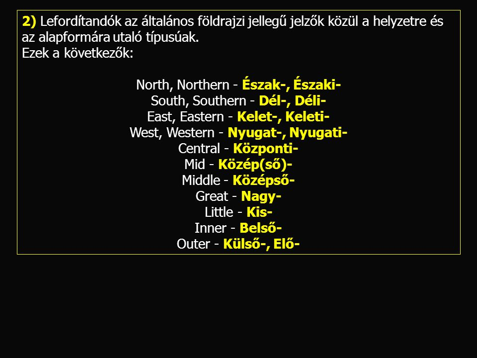 North, Northern - Észak-, Északi- South, Southern - Dél-, Déli-