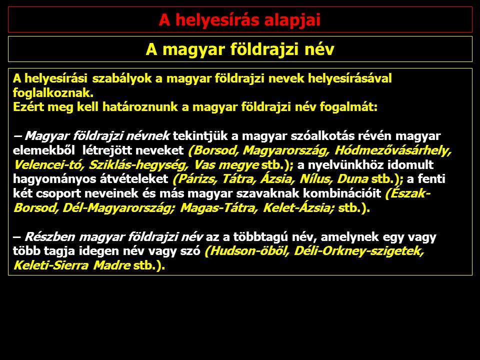 A helyesírás alapjai A magyar földrajzi név