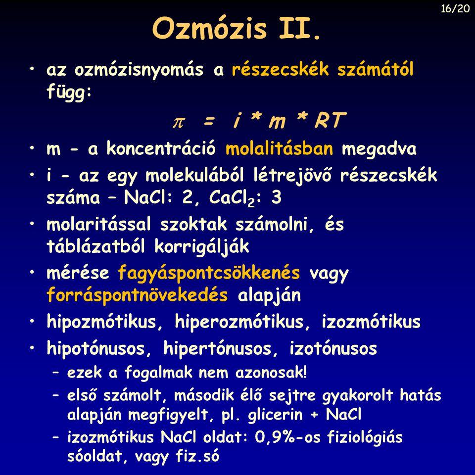 16/20 Ozmózis II. az ozmózisnyomás a részecskék számától függ:  = i * m * RT. m - a koncentráció molalitásban megadva.