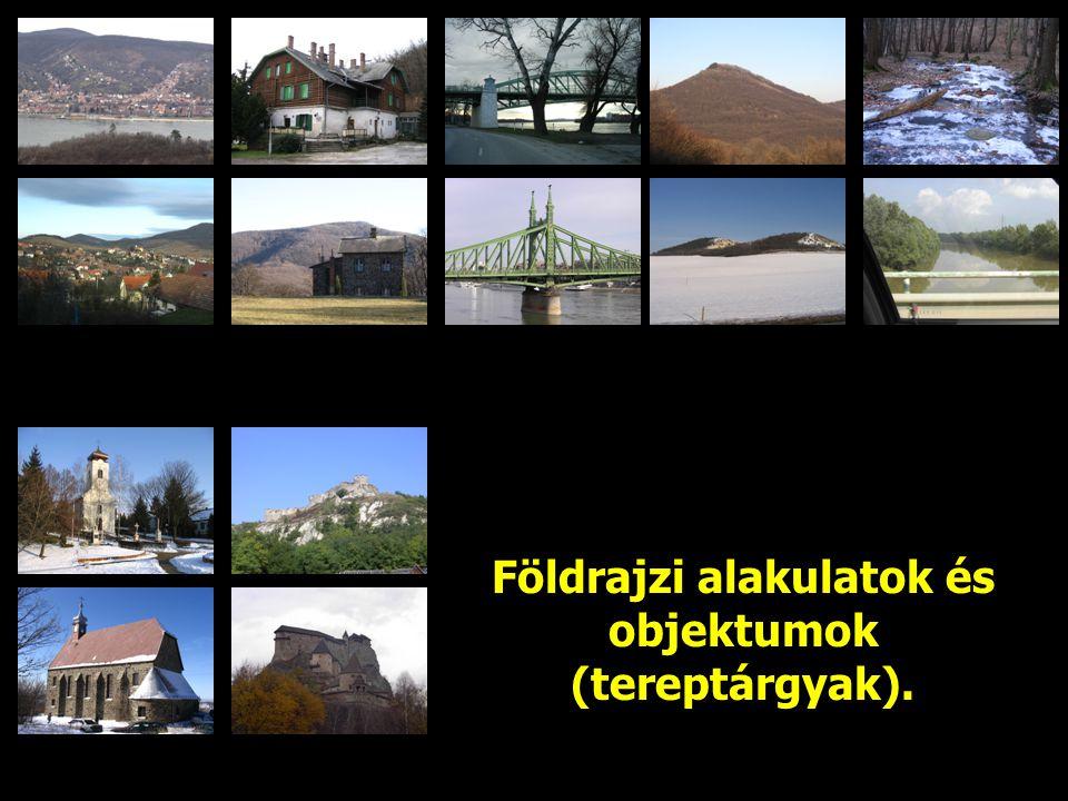 Földrajzi alakulatok és objektumok (tereptárgyak).
