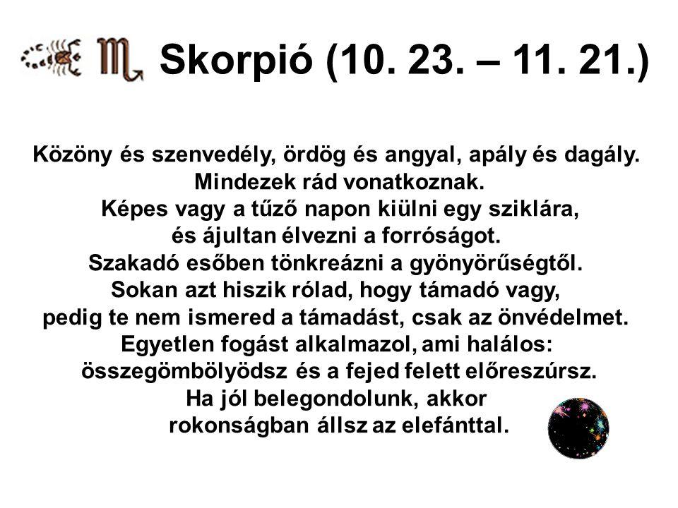 Skorpió (10. 23. – 11. 21.) Közöny és szenvedély, ördög és angyal, apály és dagály. Mindezek rád vonatkoznak.