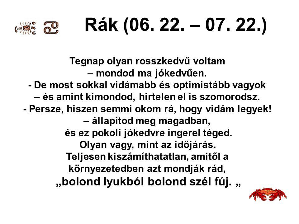 "Rák (06. 22. – 07. 22.) ""bolond lyukból bolond szél fúj. """