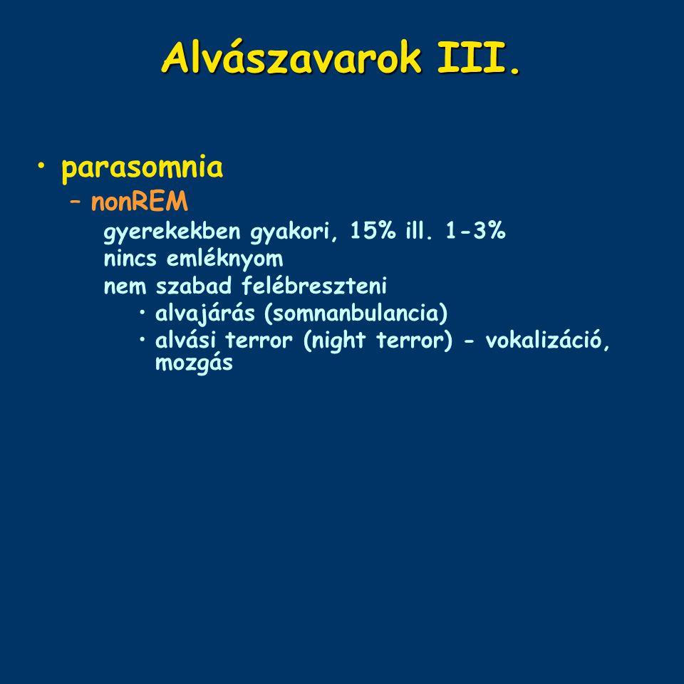 Alvászavarok III. parasomnia nonREM gyerekekben gyakori, 15% ill. 1-3%