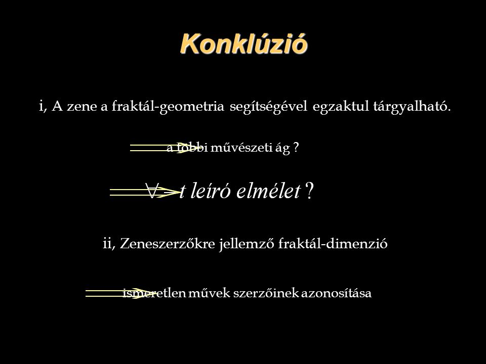 Konklúzió i, A zene a fraktál-geometria segítségével egzaktul tárgyalható. a többi művészeti ág ii, Zeneszerzőkre jellemző fraktál-dimenzió.