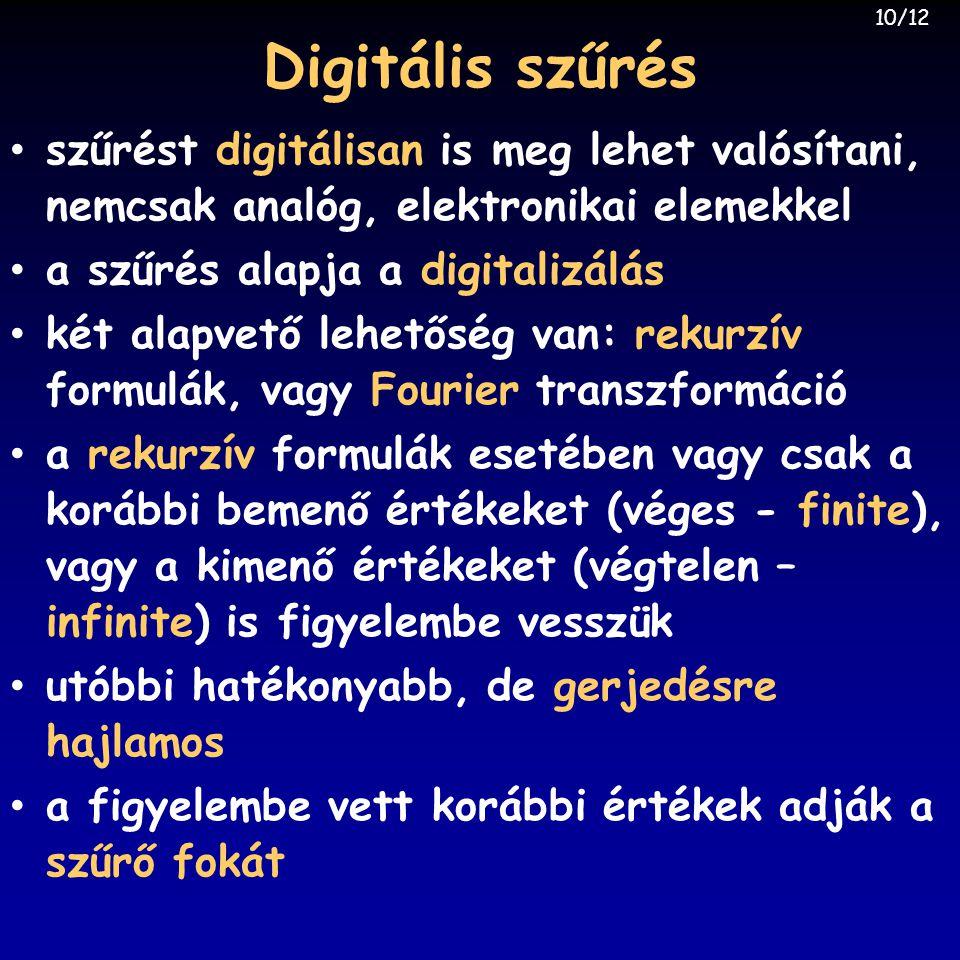 10/12 Digitális szűrés. szűrést digitálisan is meg lehet valósítani, nemcsak analóg, elektronikai elemekkel.