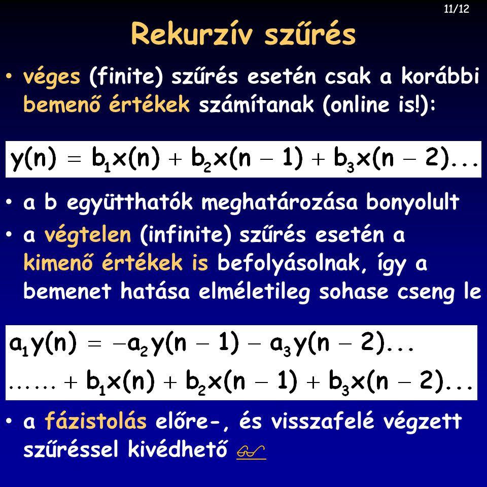 11/12 Rekurzív szűrés. véges (finite) szűrés esetén csak a korábbi bemenő értékek számítanak (online is!):