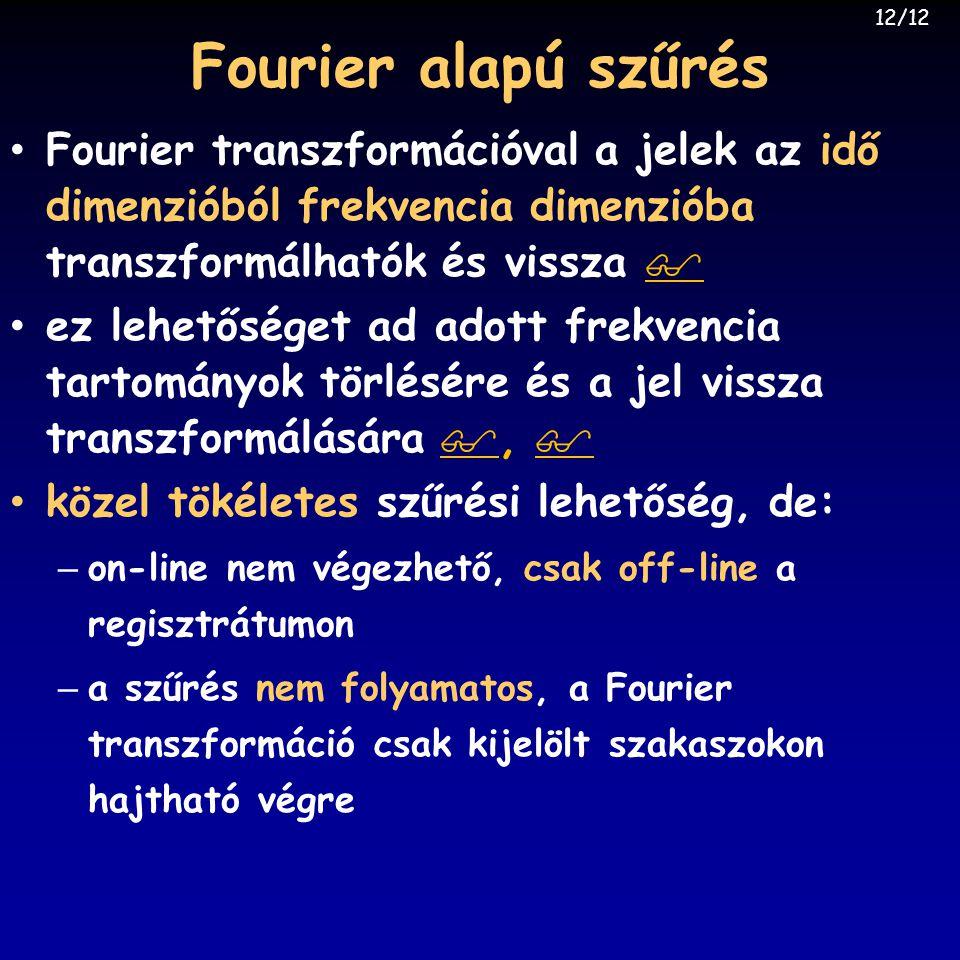 12/12 Fourier alapú szűrés. Fourier transzformációval a jelek az idő dimenzióból frekvencia dimenzióba transzformálhatók és vissza 
