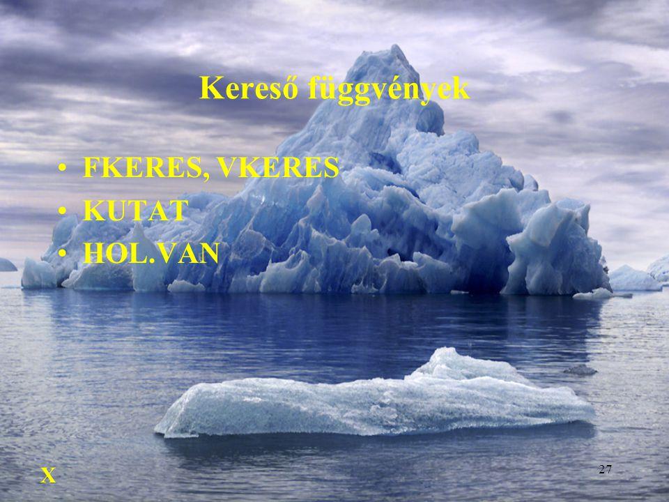 Kereső függvények FKERES, VKERES KUTAT HOL.VAN X