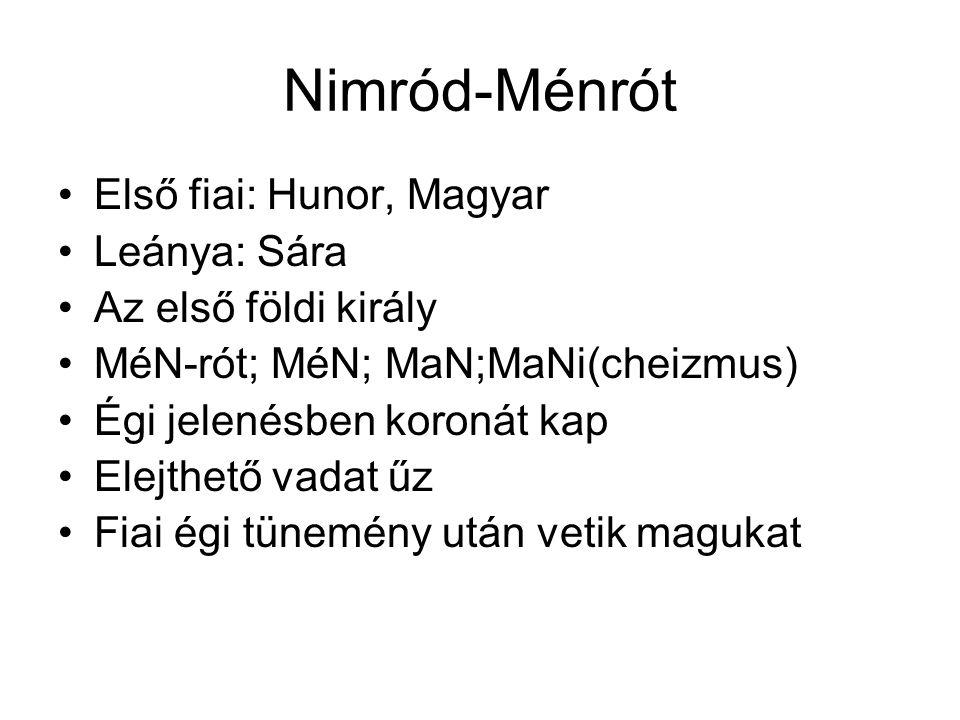 Nimród-Ménrót Első fiai: Hunor, Magyar Leánya: Sára