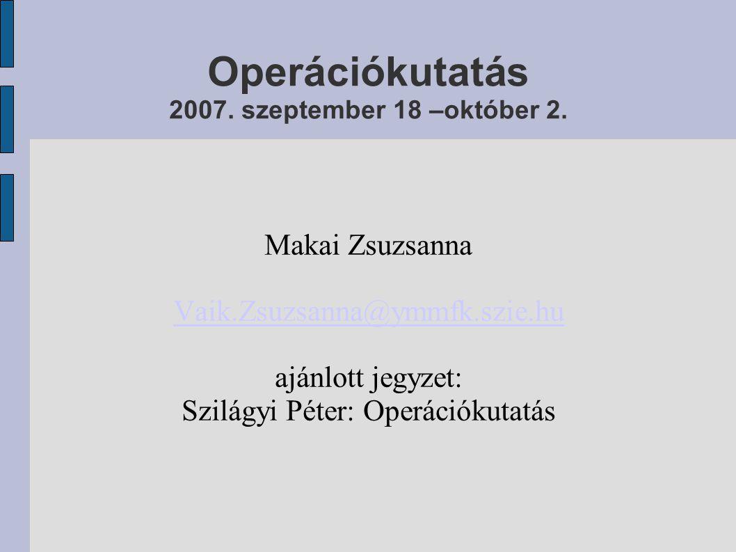 Operációkutatás 2007. szeptember 18 –október 2.