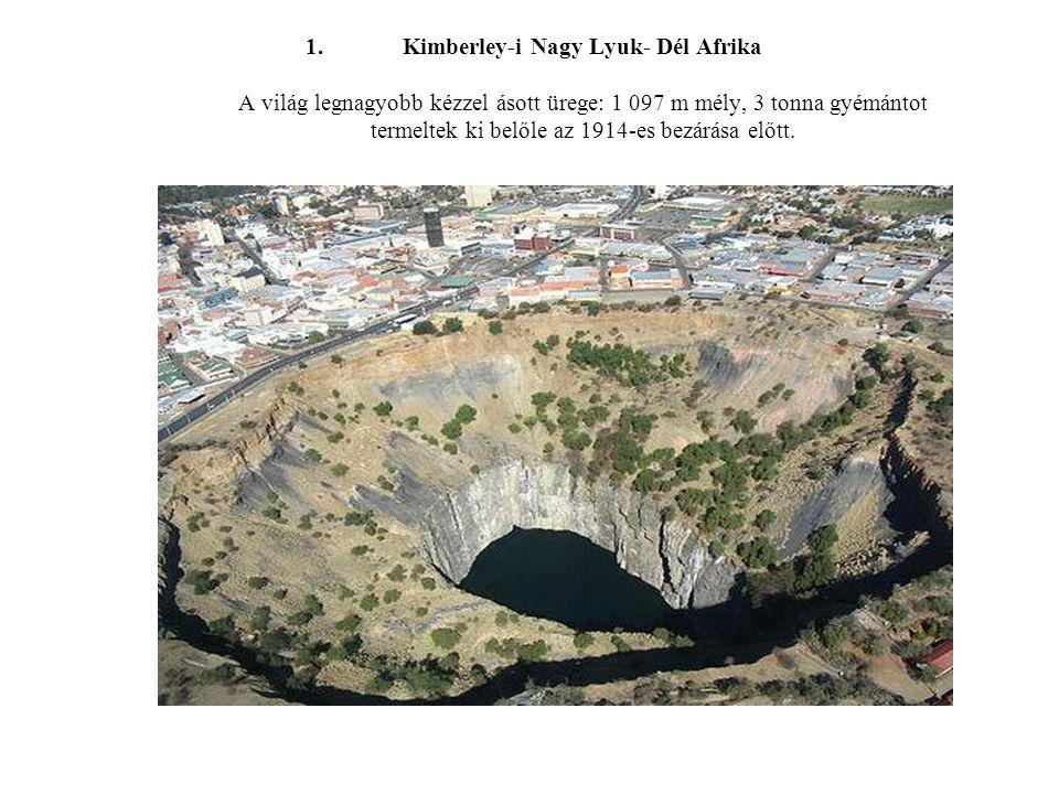 Kimberley-i Nagy Lyuk- Dél Afrika A világ legnagyobb kézzel ásott ürege: 1 097 m mély, 3 tonna gyémántot termeltek ki belőle az 1914-es bezárása előtt.