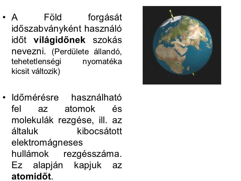 A Föld forgását időszabványként használó időt világidőnek szokás nevezni. (Perdülete állandó, tehetetlenségi nyomatéka kicsit változik)