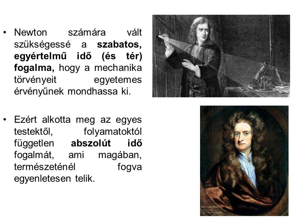 Newton számára vált szükségessé a szabatos, egyértelmű idő (és tér) fogalma, hogy a mechanika törvényeit egyetemes érvényűnek mondhassa ki.