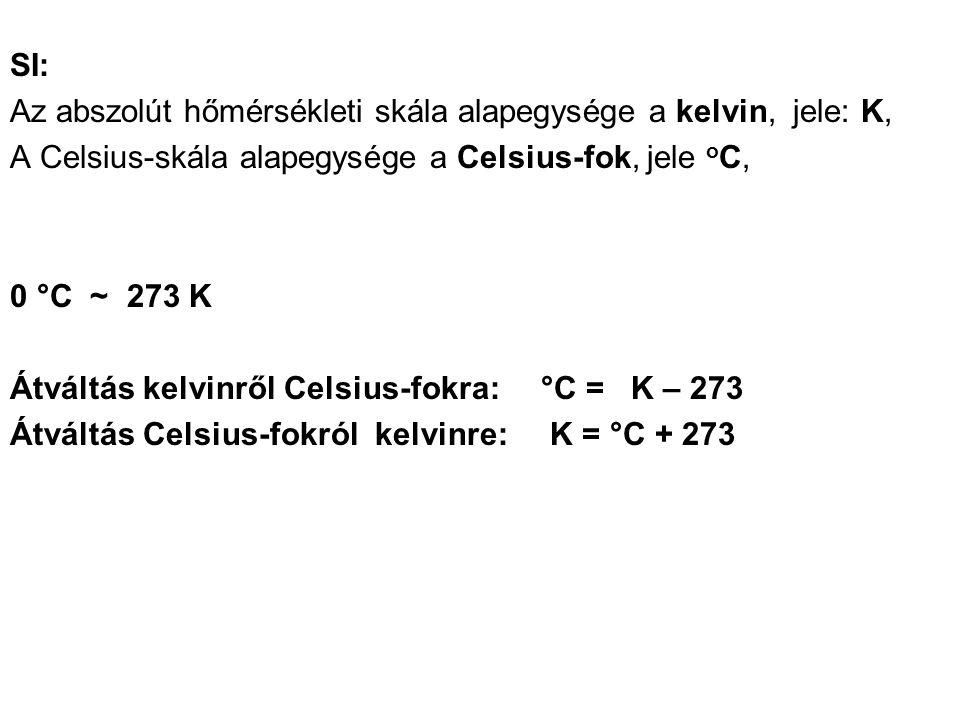 SI: Az abszolút hőmérsékleti skála alapegysége a kelvin, jele: K, A Celsius-skála alapegysége a Celsius-fok, jele oC,