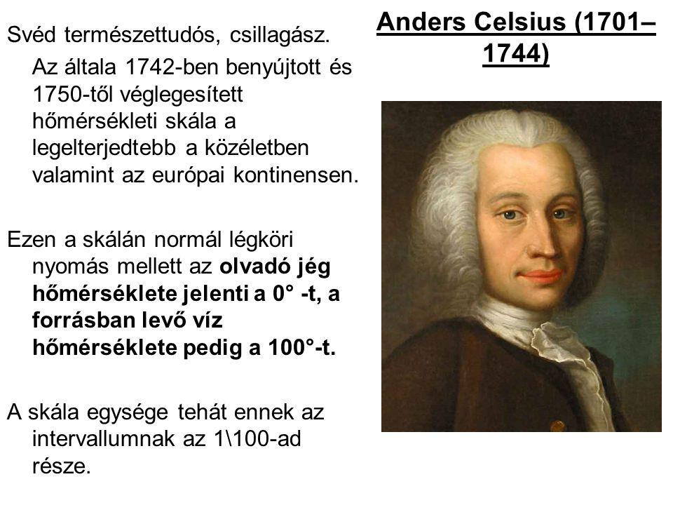 Anders Celsius (1701–1744) Svéd természettudós, csillagász.