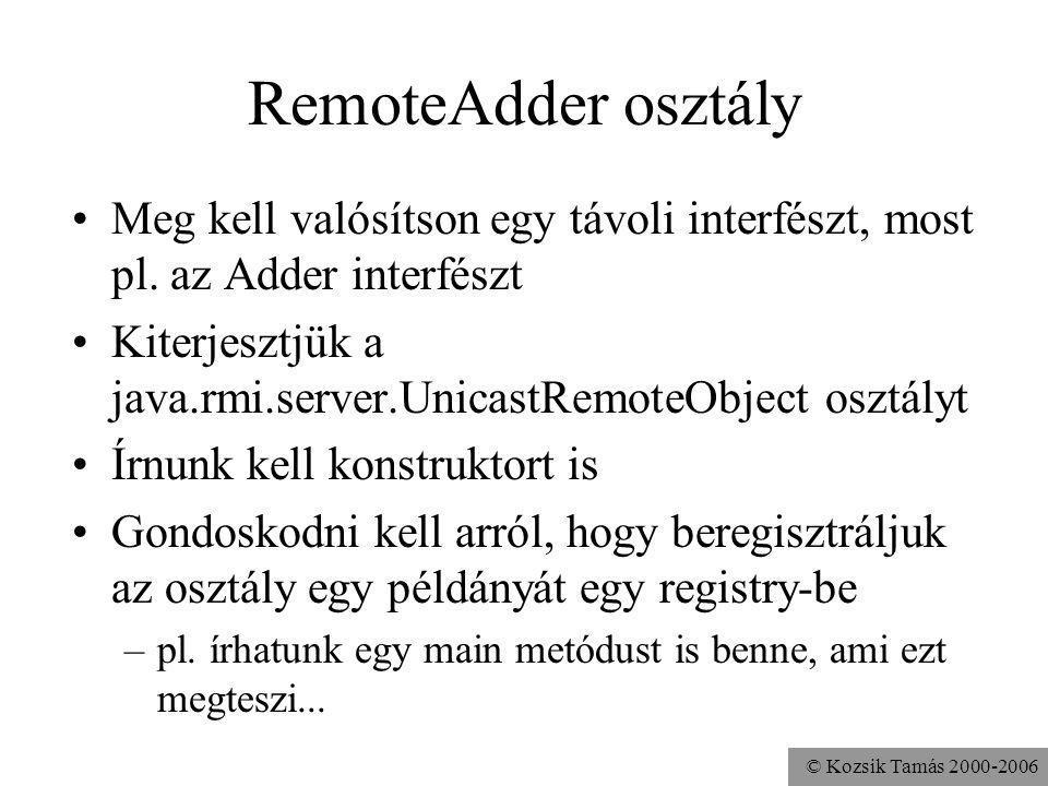 RemoteAdder osztály Meg kell valósítson egy távoli interfészt, most pl. az Adder interfészt.