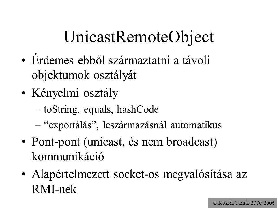UnicastRemoteObject Érdemes ebből származtatni a távoli objektumok osztályát. Kényelmi osztály. toString, equals, hashCode.