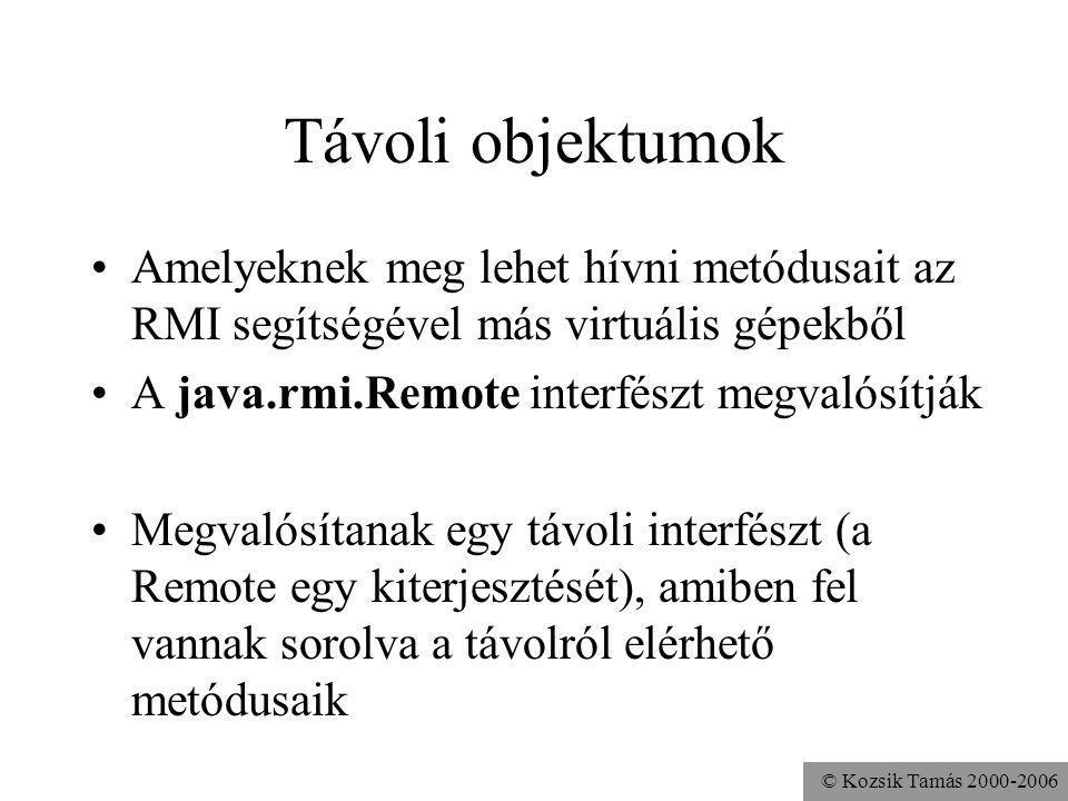 Távoli objektumok Amelyeknek meg lehet hívni metódusait az RMI segítségével más virtuális gépekből.