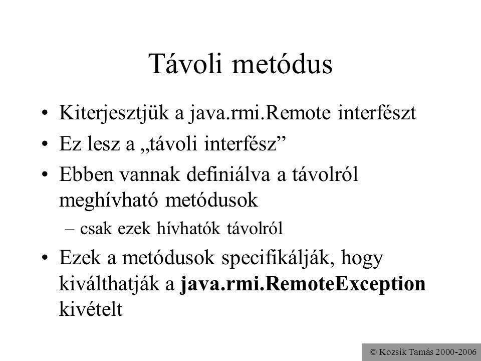 Távoli metódus Kiterjesztjük a java.rmi.Remote interfészt