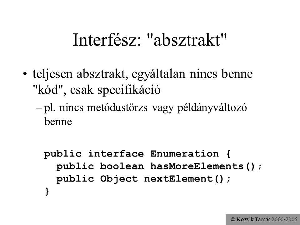 Interfész: absztrakt teljesen absztrakt, egyáltalan nincs benne kód , csak specifikáció. pl. nincs metódustörzs vagy példányváltozó benne.