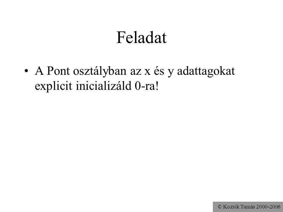 Feladat A Pont osztályban az x és y adattagokat explicit inicializáld 0-ra.