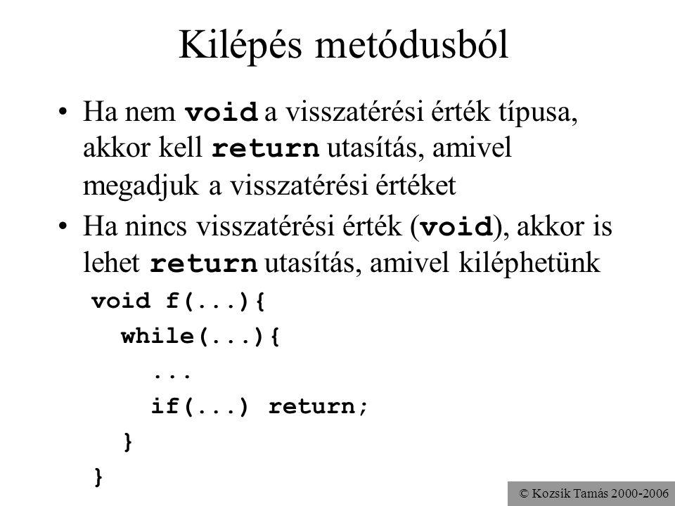 Kilépés metódusból Ha nem void a visszatérési érték típusa, akkor kell return utasítás, amivel megadjuk a visszatérési értéket.
