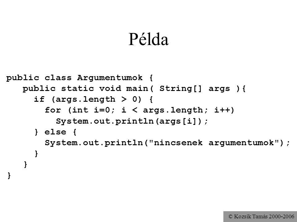 Példa public class Argumentumok {