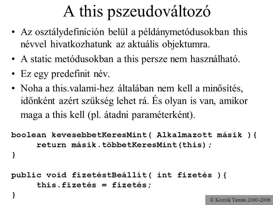 A this pszeudováltozó Az osztálydefiníción belül a példánymetódusokban this névvel hivatkozhatunk az aktuális objektumra.