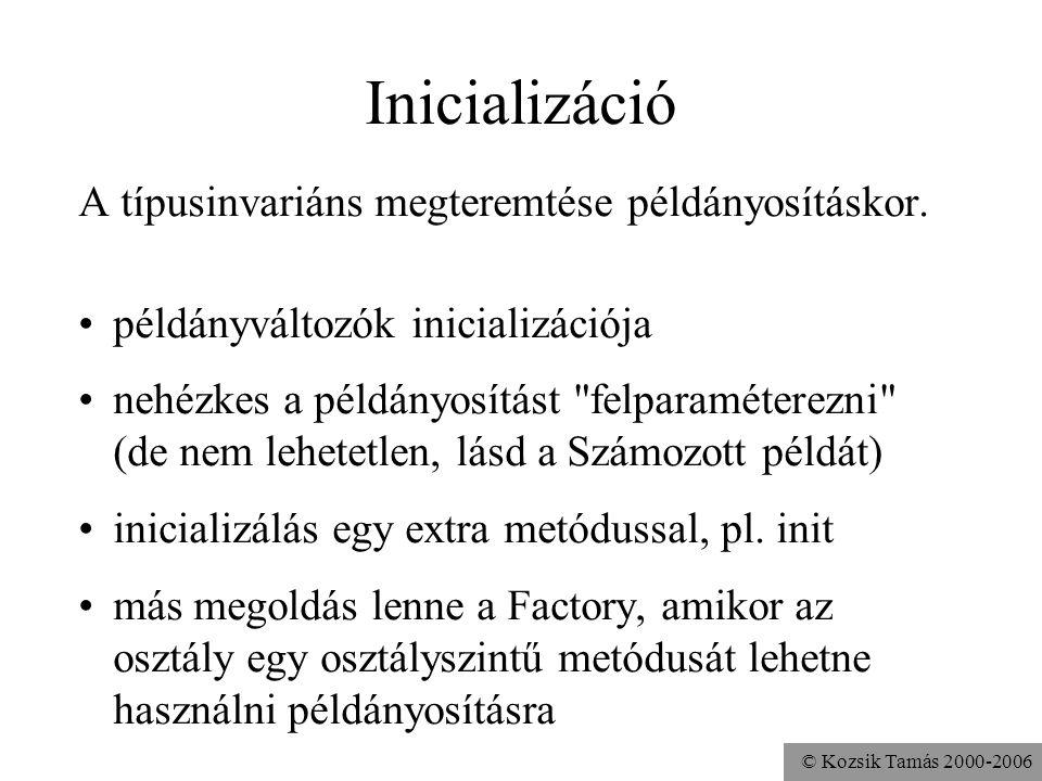 Inicializáció A típusinvariáns megteremtése példányosításkor.