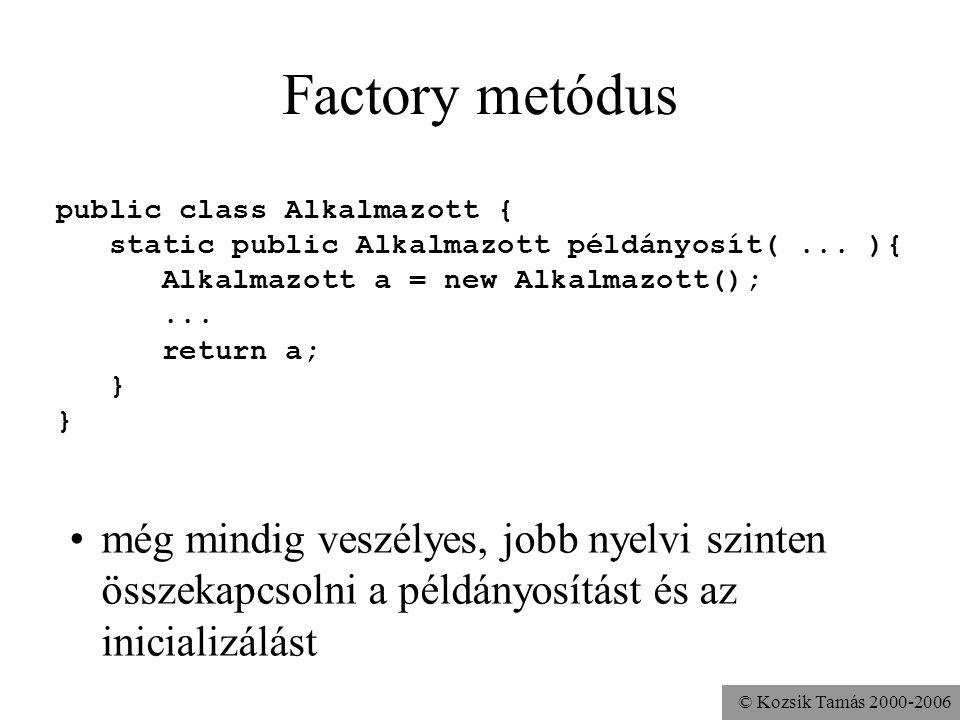 Factory metódus public class Alkalmazott { static public Alkalmazott példányosít( ... ){ Alkalmazott a = new Alkalmazott();