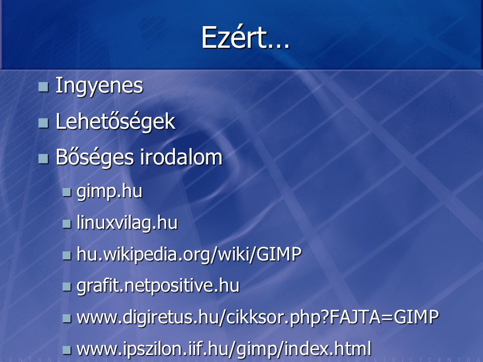 Ezért… Ingyenes Lehetőségek Bőséges irodalom gimp.hu linuxvilag.hu