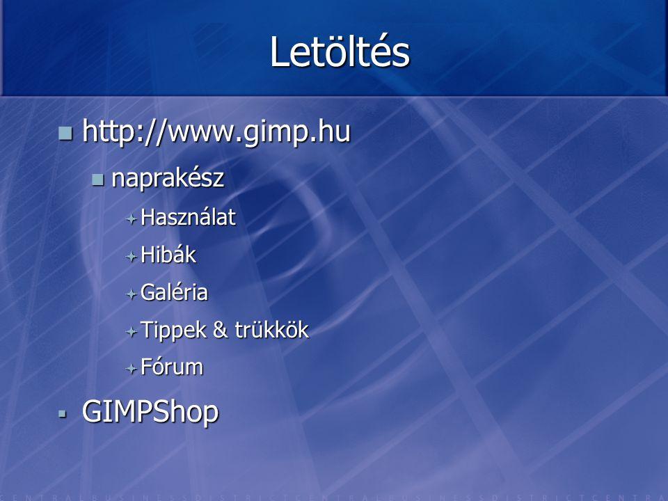 Letöltés http://www.gimp.hu GIMPShop naprakész Használat Hibák Galéria