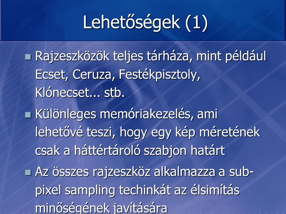 Lehetőségek (1) Rajzeszközök teljes tárháza, mint például Ecset, Ceruza, Festékpisztoly, Klónecset... stb.