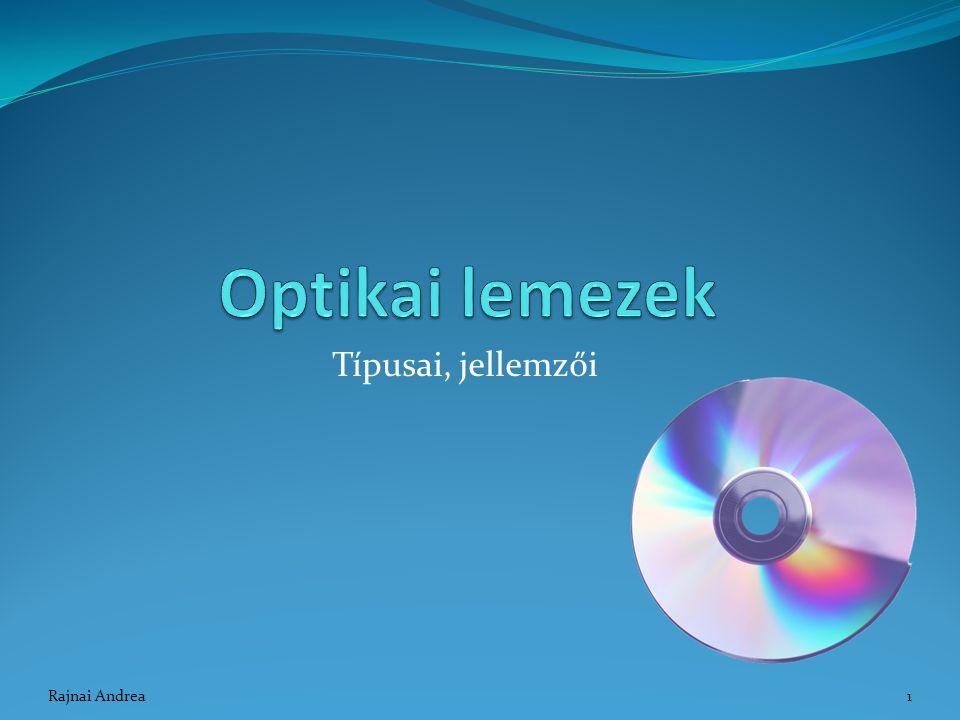 Optikai lemezek Típusai, jellemzői Rajnai Andrea Rajnai Andrea