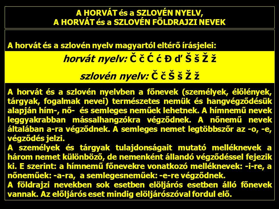 horvát nyelv: Č č Ć ć Đ ď Š š Ž ž szlovén nyelv: Č č Š š Ž ž