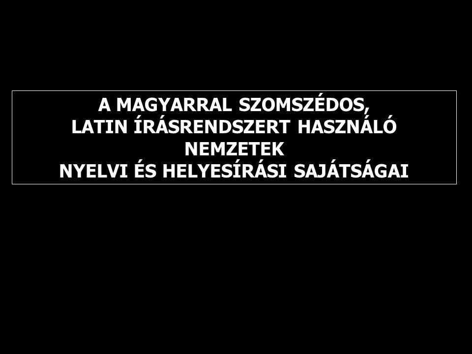 A MAGYARRAL SZOMSZÉDOS, LATIN ÍRÁSRENDSZERT HASZNÁLÓ NEMZETEK