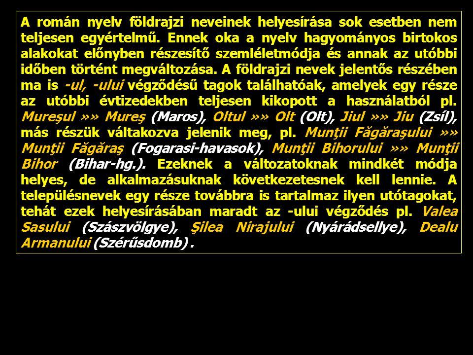 A román nyelv földrajzi neveinek helyesírása sok esetben nem teljesen egyértelmű.