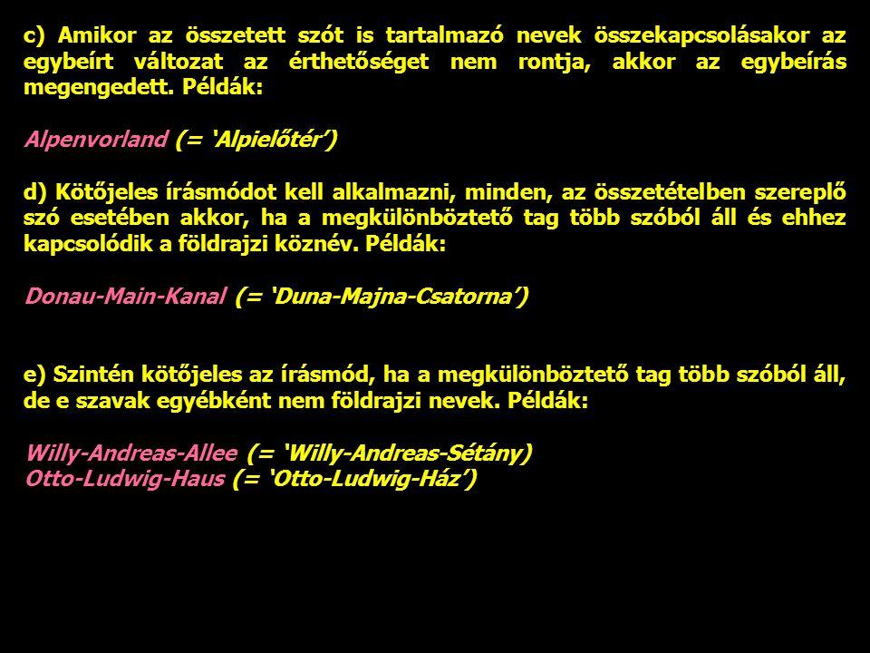c) Amikor az összetett szót is tartalmazó nevek összekapcsolásakor az egybeírt változat az érthetőséget nem rontja, akkor az egybeírás megengedett. Példák: