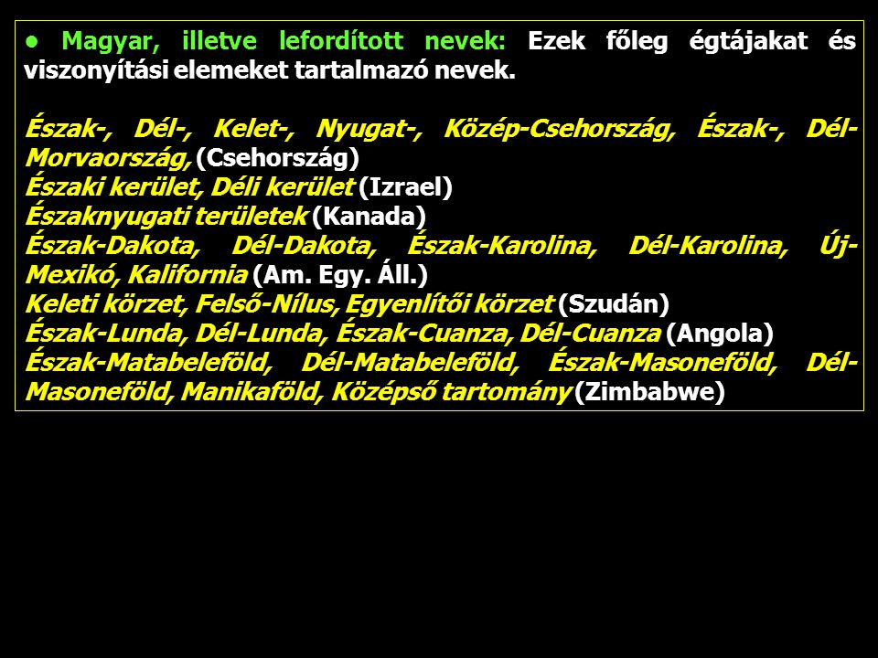• Magyar, illetve lefordított nevek: Ezek főleg égtájakat és viszonyítási elemeket tartalmazó nevek.