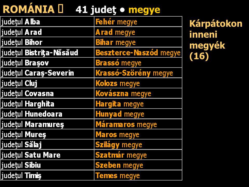ROMÁNIA ő 41 judeţ • megye Kárpátokon inneni megyék (16)