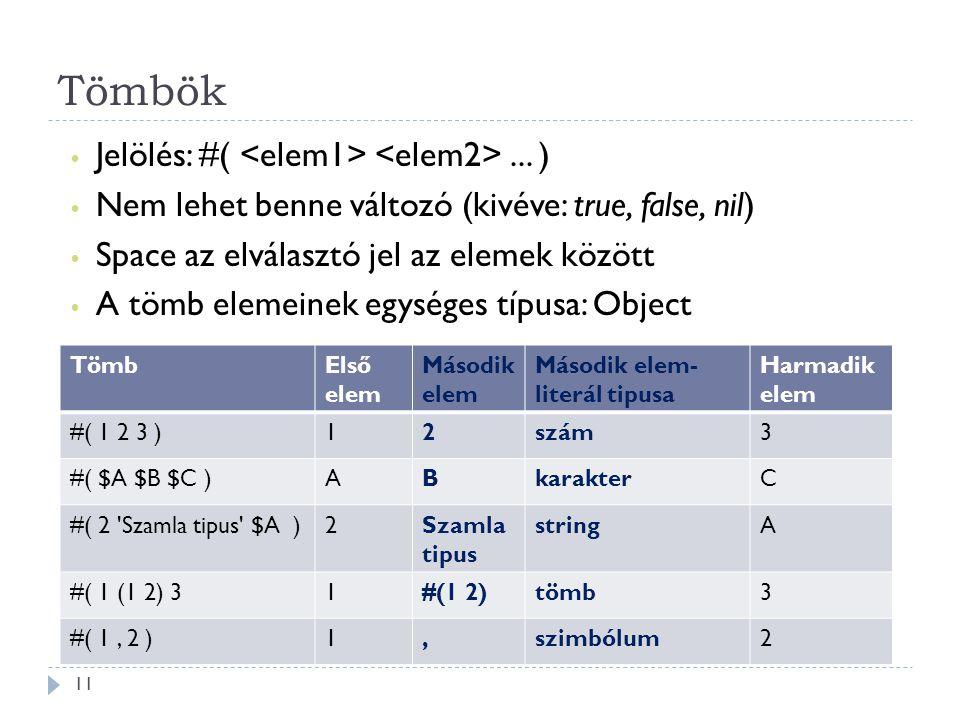 Tömbök Jelölés: #( <elem1> <elem2> ... )