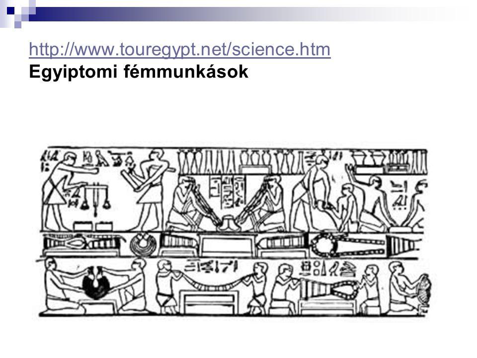 http://www.touregypt.net/science.htm Egyiptomi fémmunkások