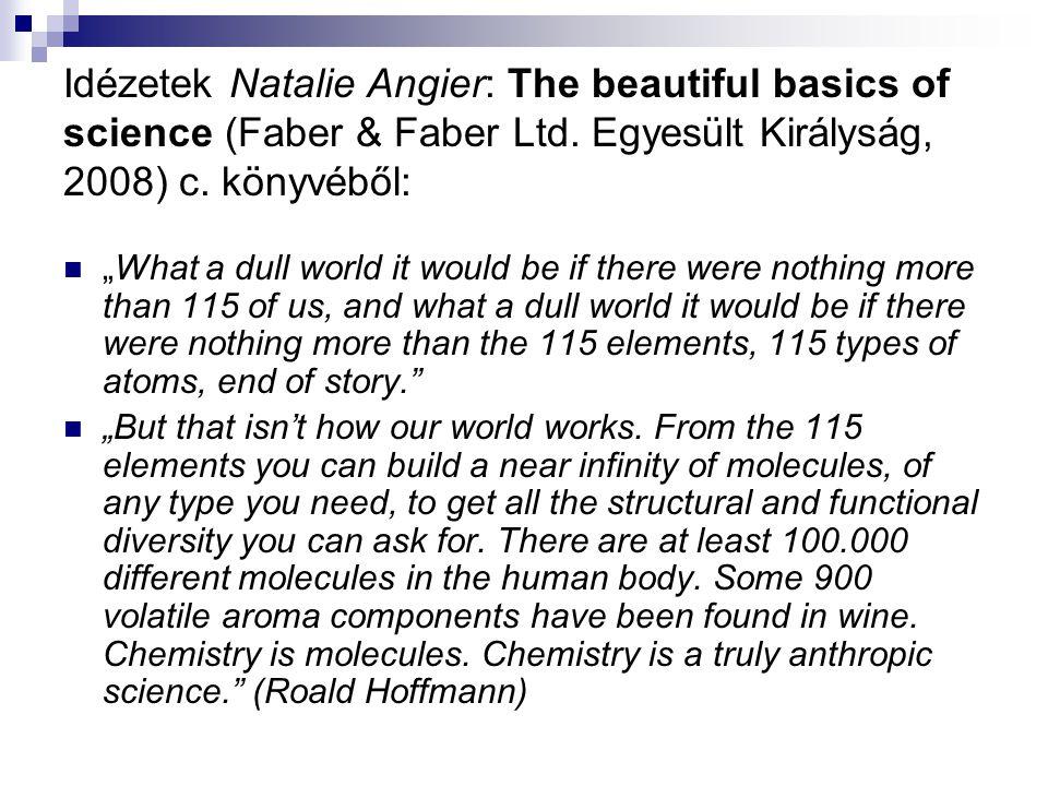 Idézetek Natalie Angier: The beautiful basics of science (Faber & Faber Ltd. Egyesült Királyság, 2008) c. könyvéből: