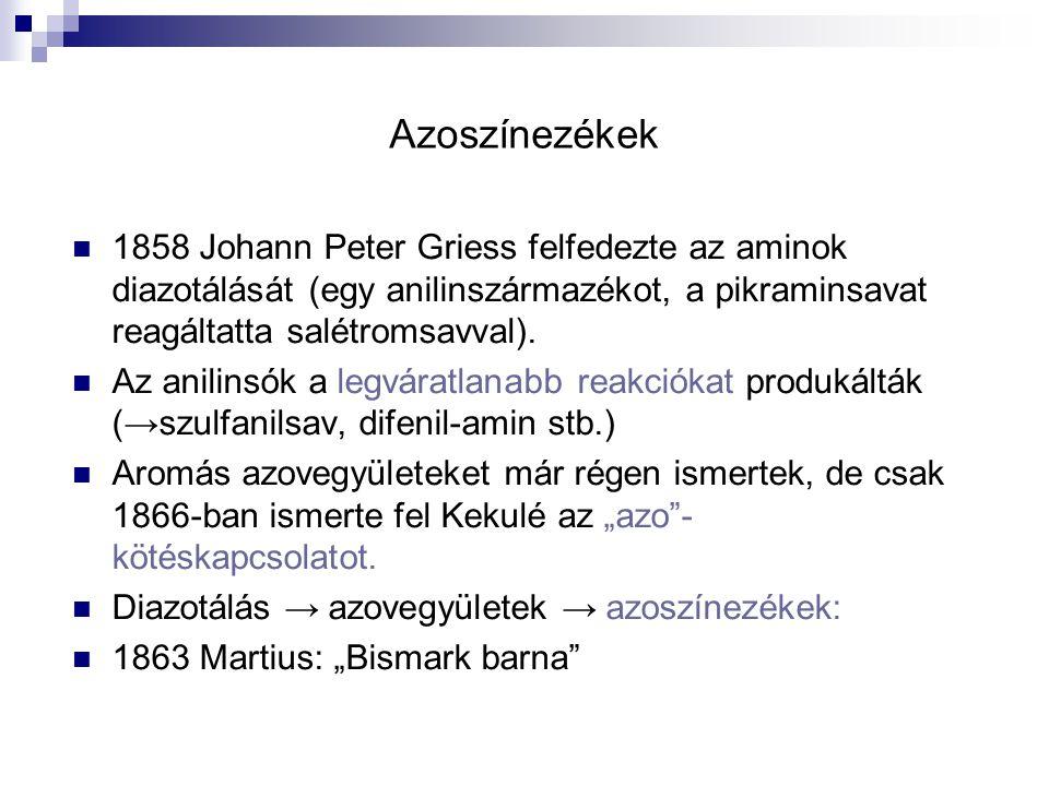 Azoszínezékek 1858 Johann Peter Griess felfedezte az aminok diazotálását (egy anilinszármazékot, a pikraminsavat reagáltatta salétromsavval).