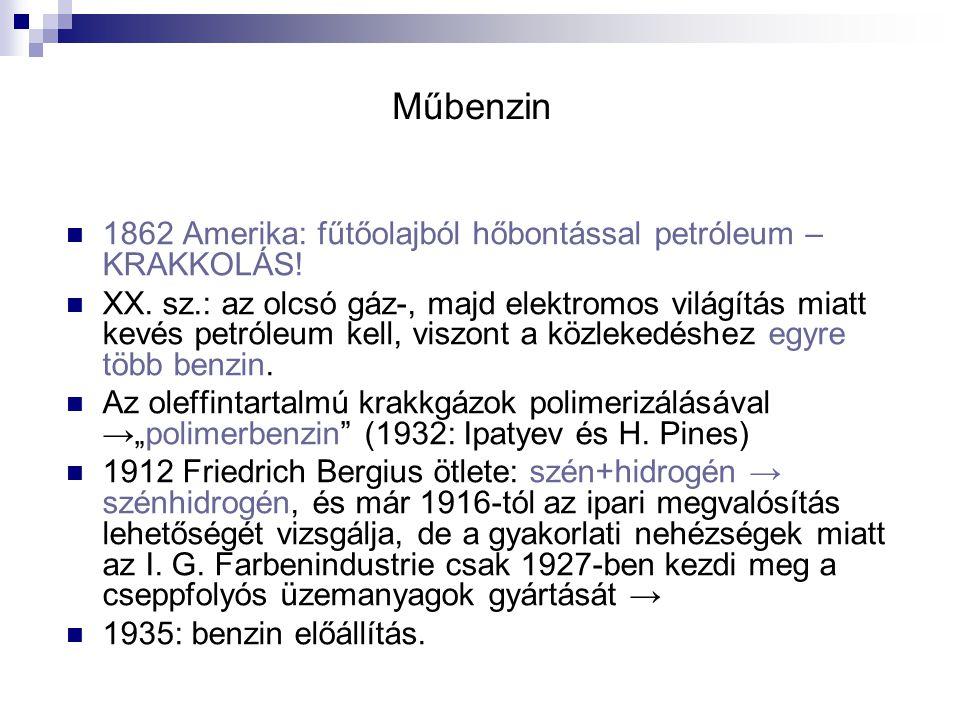 Műbenzin 1862 Amerika: fűtőolajból hőbontással petróleum –KRAKKOLÁS!