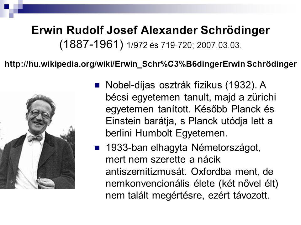 Erwin Rudolf Josef Alexander Schrödinger (1887-1961) 1/972 és 719-720; 2007.03.03. http://hu.wikipedia.org/wiki/Erwin_Schr%C3%B6dingerErwin Schrödinger