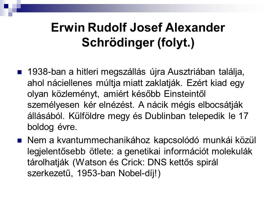 Erwin Rudolf Josef Alexander Schrödinger (folyt.)