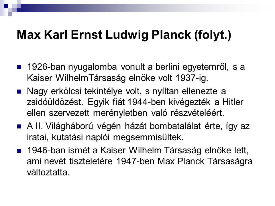 Max Karl Ernst Ludwig Planck (folyt.)