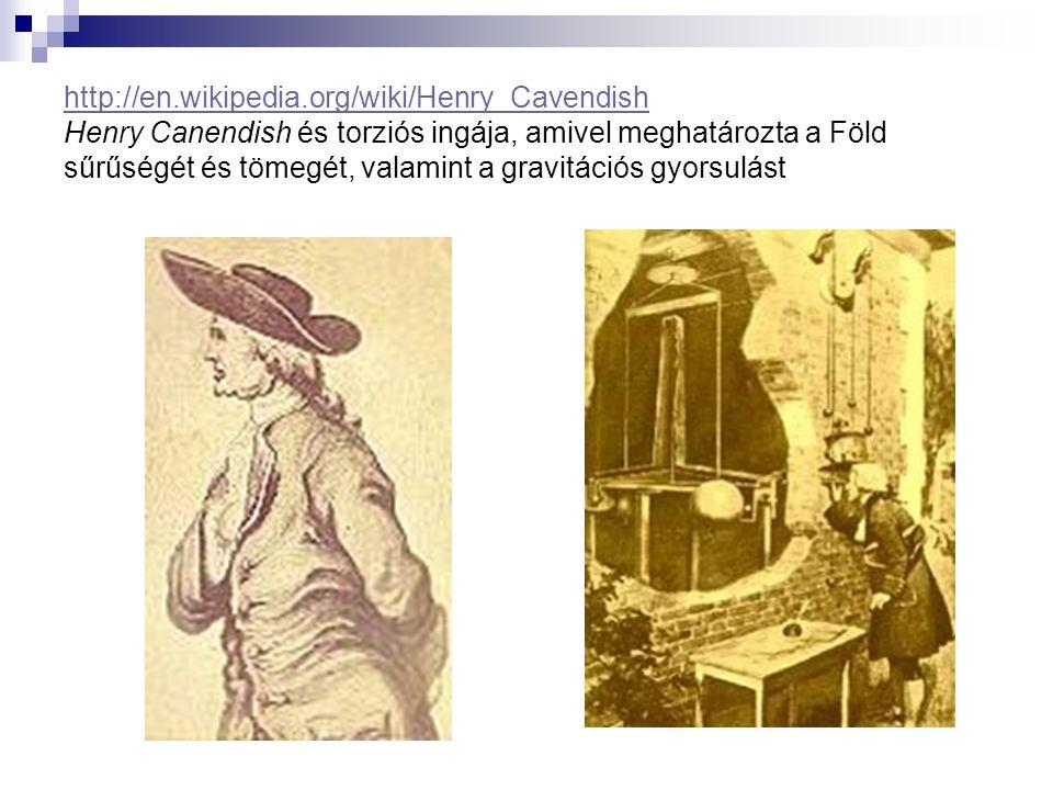 http://en.wikipedia.org/wiki/Henry_Cavendish Henry Canendish és torziós ingája, amivel meghatározta a Föld sűrűségét és tömegét, valamint a gravitációs gyorsulást